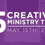 Five Creative Ministry Tips: 5/15/14
