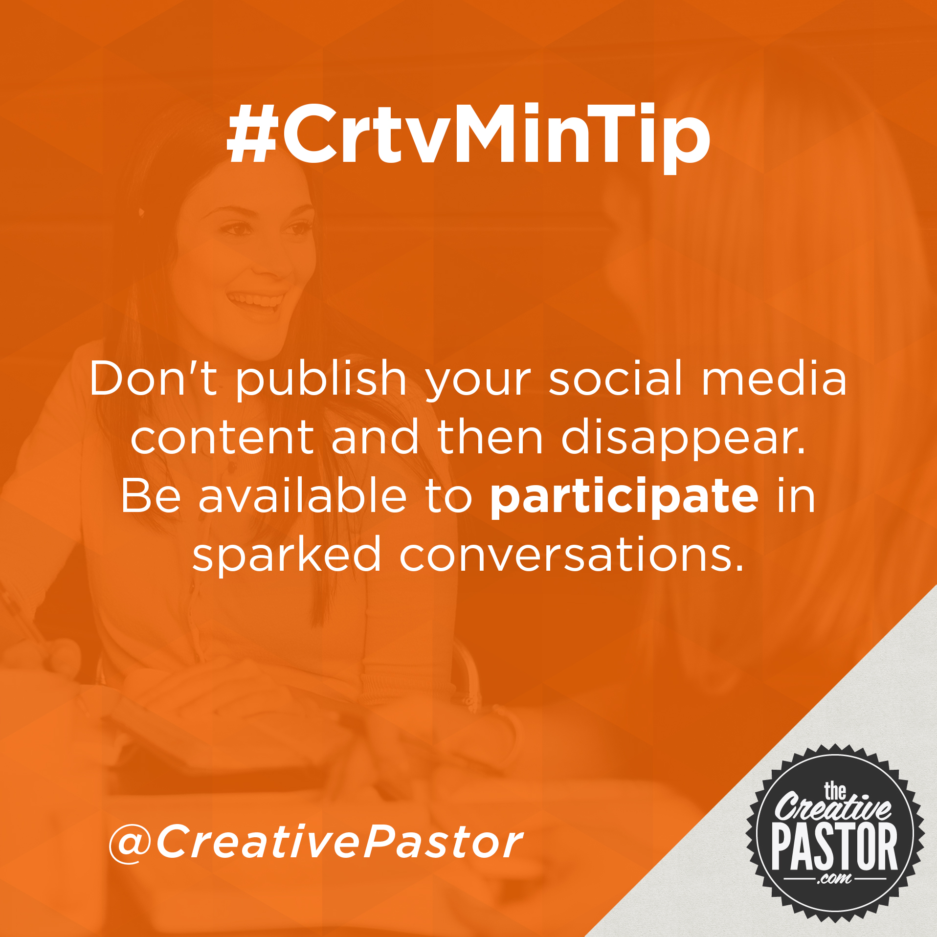 Don't publish your social media content and then disappear. Be available to participate in sparked conversations.