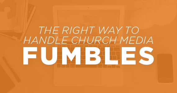 The Right Way To Handle Church Media Fumbles