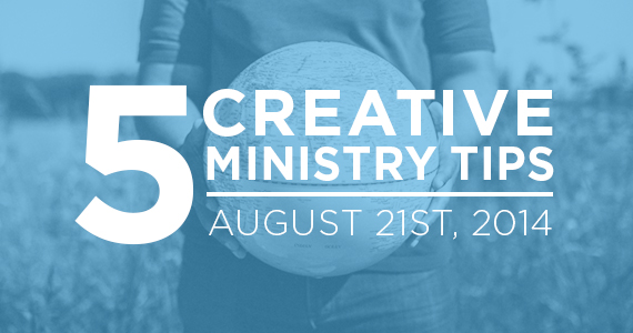 TCP-Five_Creative_Ministry_Tips-8_21_14