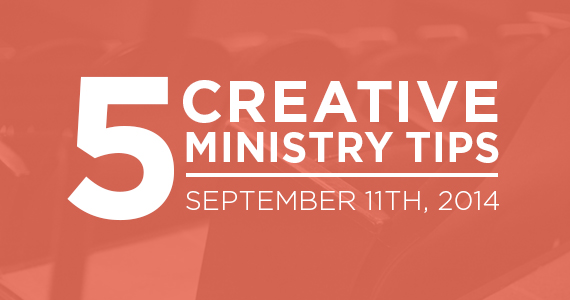 Five Creative Ministry Tips: 9/11/14