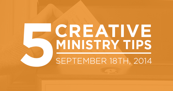 TheCreativePastor.com – Five Creative Ministry Tips: 9/18/14