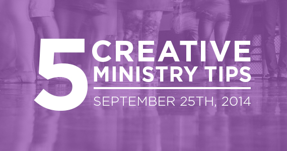 TheCreativePastor.com – Five Creative Ministry Tips: 9/25/2014