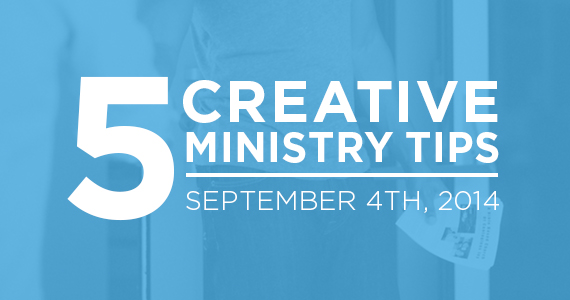 Five Creative Ministry Tips - September 4th, 2014