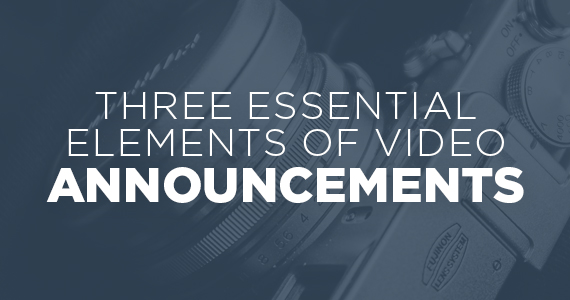 Three Essential Elements of Video Announcements