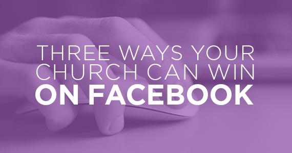 TheCreativePastor.com – Three Ways Your Church Can Win On Facebook