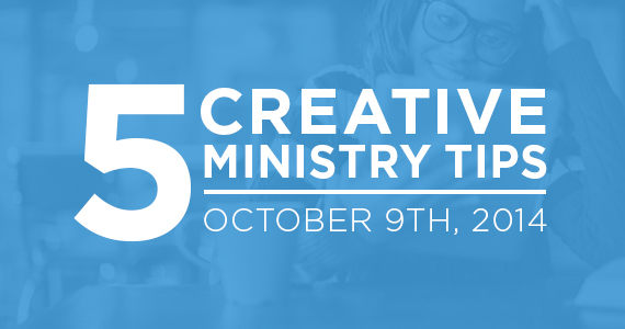 TheCreativePastor.com – Five Creative Ministry Tips: 10/9/2014