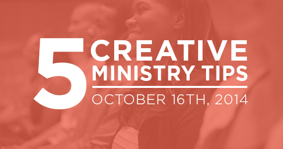 TheCreativePastor.com – Five Creative Ministry Tips: 10/16/2014