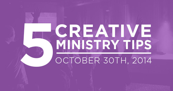TheCreativePastor.com – Five Creative Ministry Tips: 10/29/2014