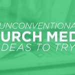 5 Unconventional Church Media Ideas To Try