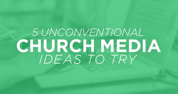 TheCreativePastor.com – 5 Unconventional Church Media Ideas To Try