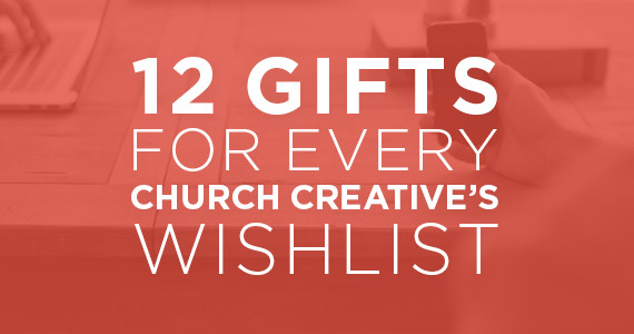 TheCreativePastor.com – 12 Gifts For Every Church Creative's Wishlist