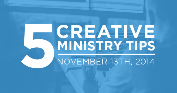 Five Creative Ministry Tips: 11/13/2