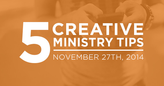 TCP-Five_Creative_Ministry_Tips-11_27_14