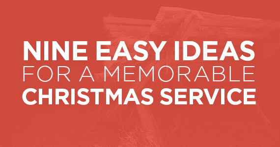 TheCreativePastor.com – 9 Easy Ideas For A Memorable Christmas Service