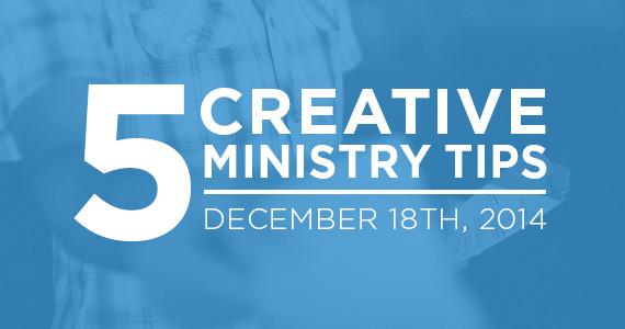 TheCreativePastor.com – Five Creative Ministry Tips: 12/18/2014