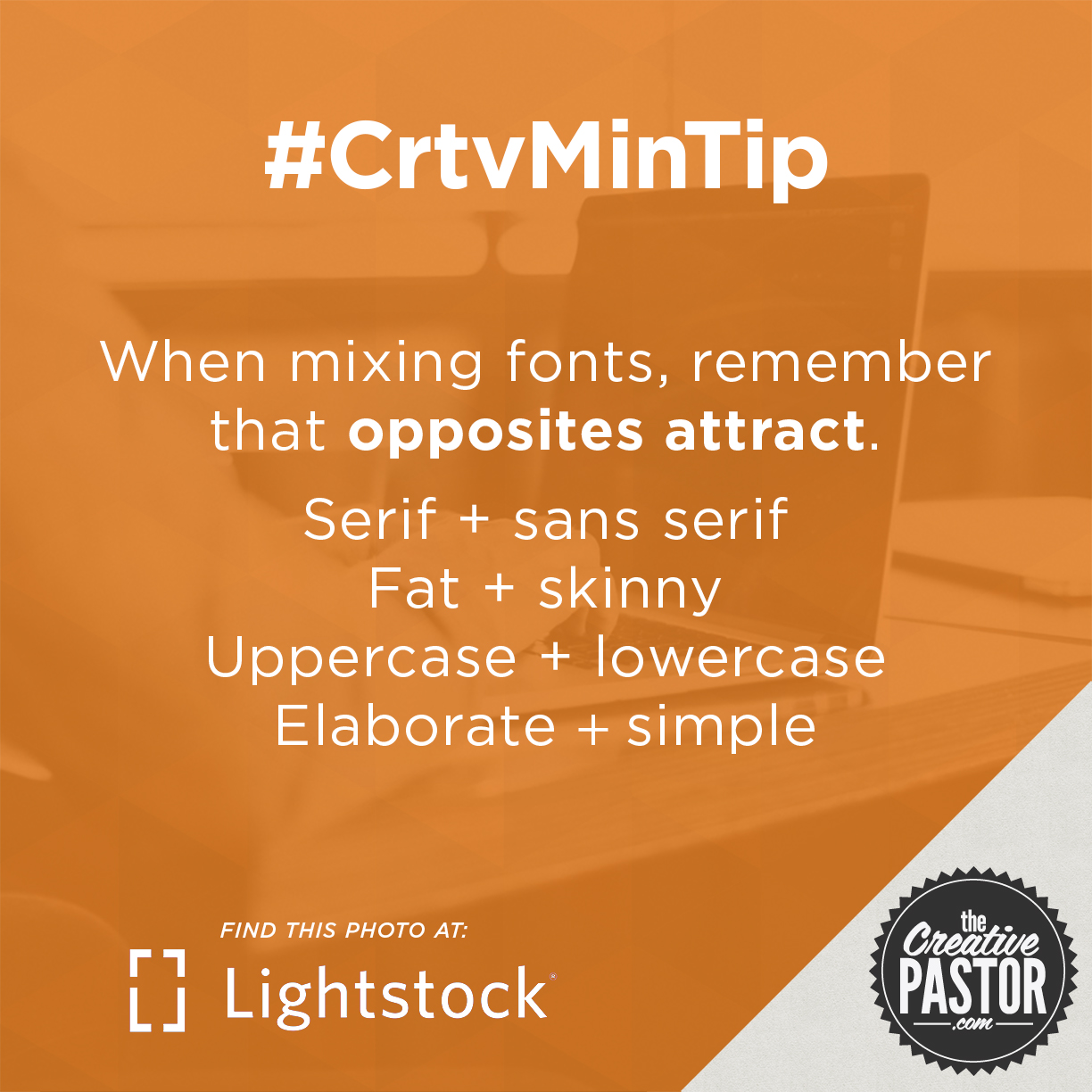 When mixing fonts, remember that opposites attract. Serif + sans serif. Fat + skinny. Uppercase + lowercase. Elaborate + simple.