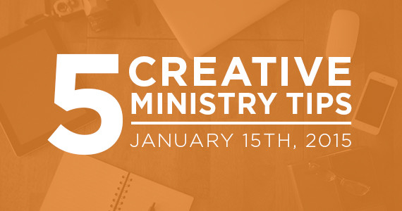 Five Creative Ministry Tips: 01/15/2015