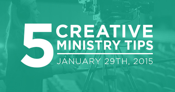 TheCreativePastor.com – Five Creative Ministry Tips: 01/29/15