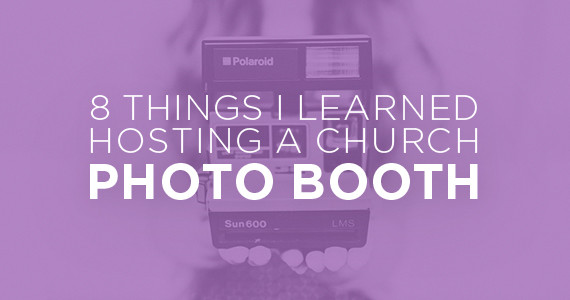 TheCreativePastor.com – 8 Things I Learned Hosting A Church Photo Booth
