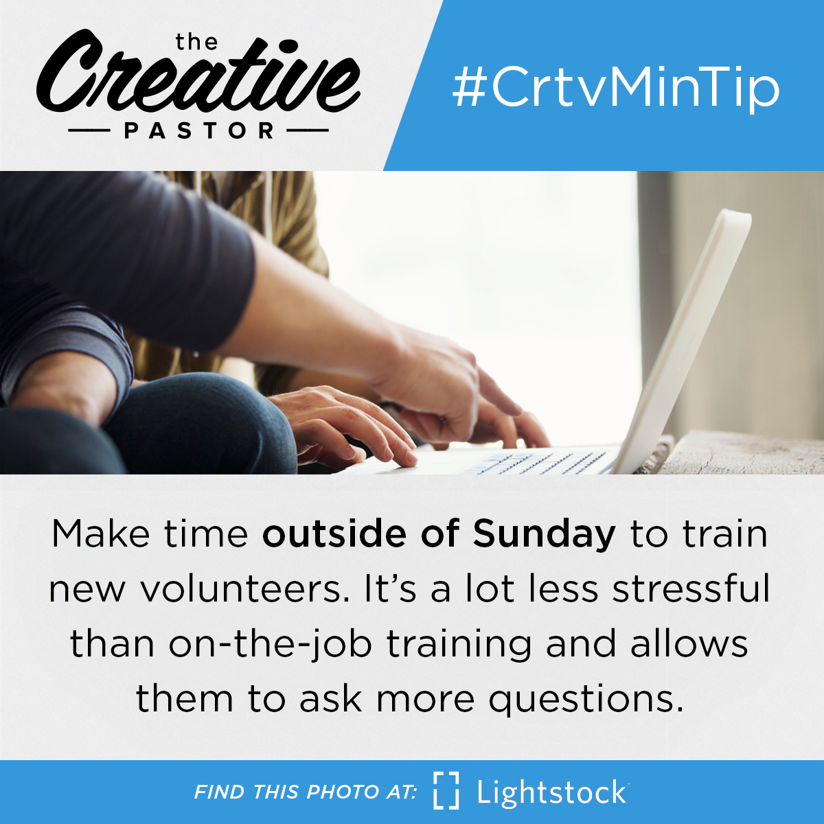 Make time outside of Sunday to train new volunteers. It's a lot less stressful than on-the-job training and allows them to ask more questions.
