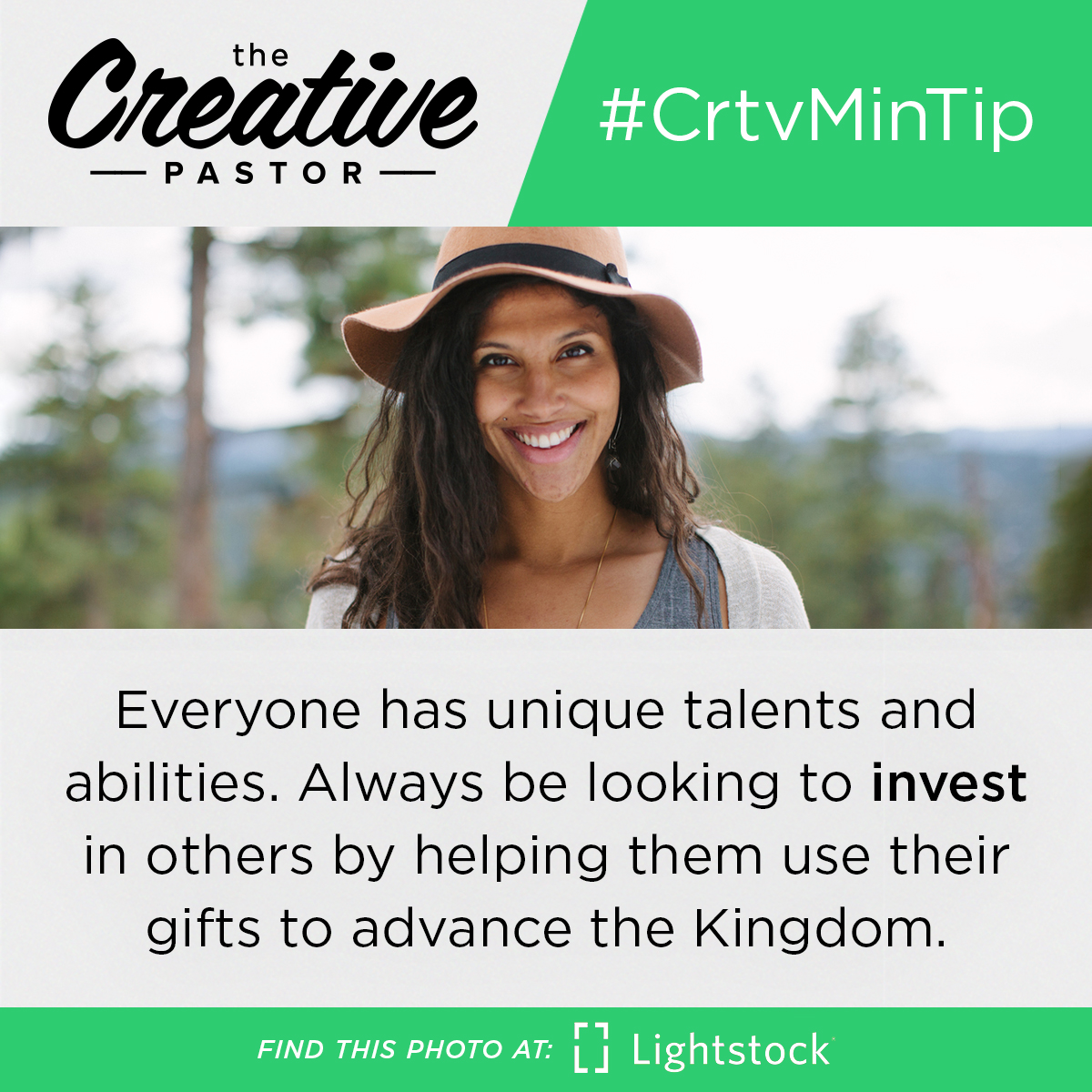 Everyone has unique talents and abilities. Always be looking to invest in others by helping them use their gifts to advance the Kingdom.