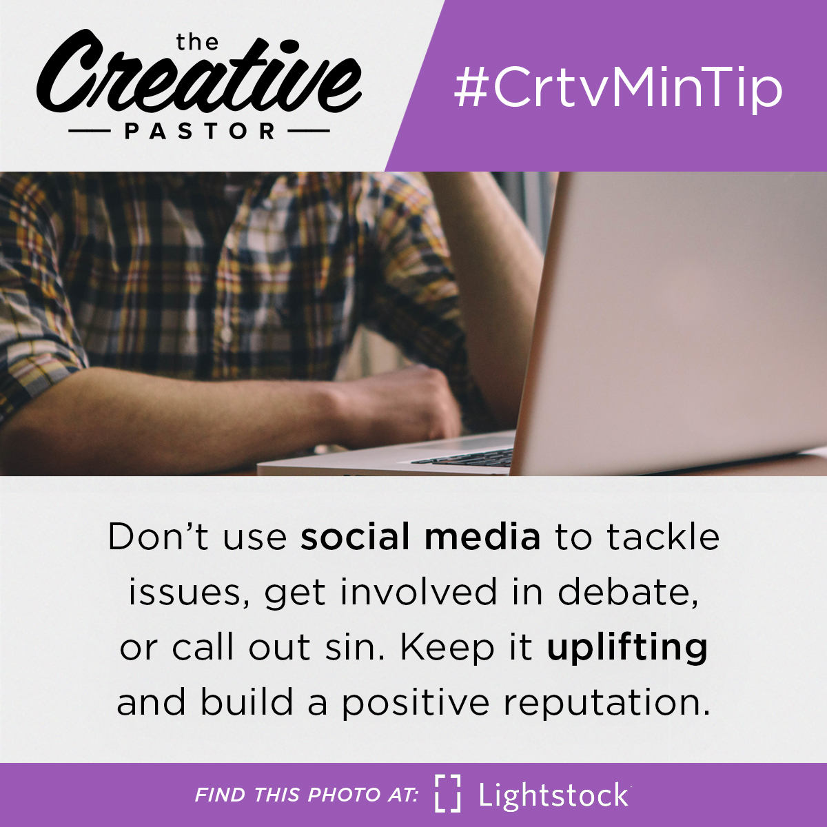 Don't use social media to tackle issues, get involved in debate, or call out sin. Keep it uplifting and build a positive reputation.