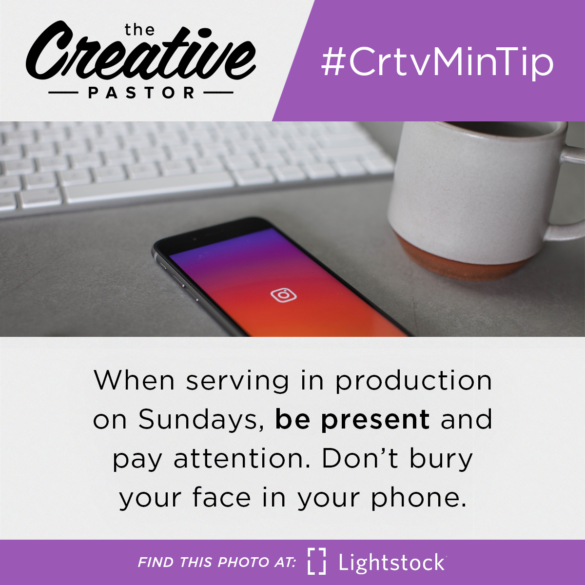 When serving in production on Sundays, be present and pay attention. Don't bury your face in your phone.
