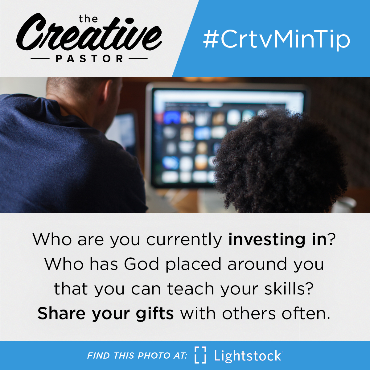 #CrtvMinTIp: Who are you currently investing in? Who has God placed around you that you can teach your skills? Share your gifts with others often.