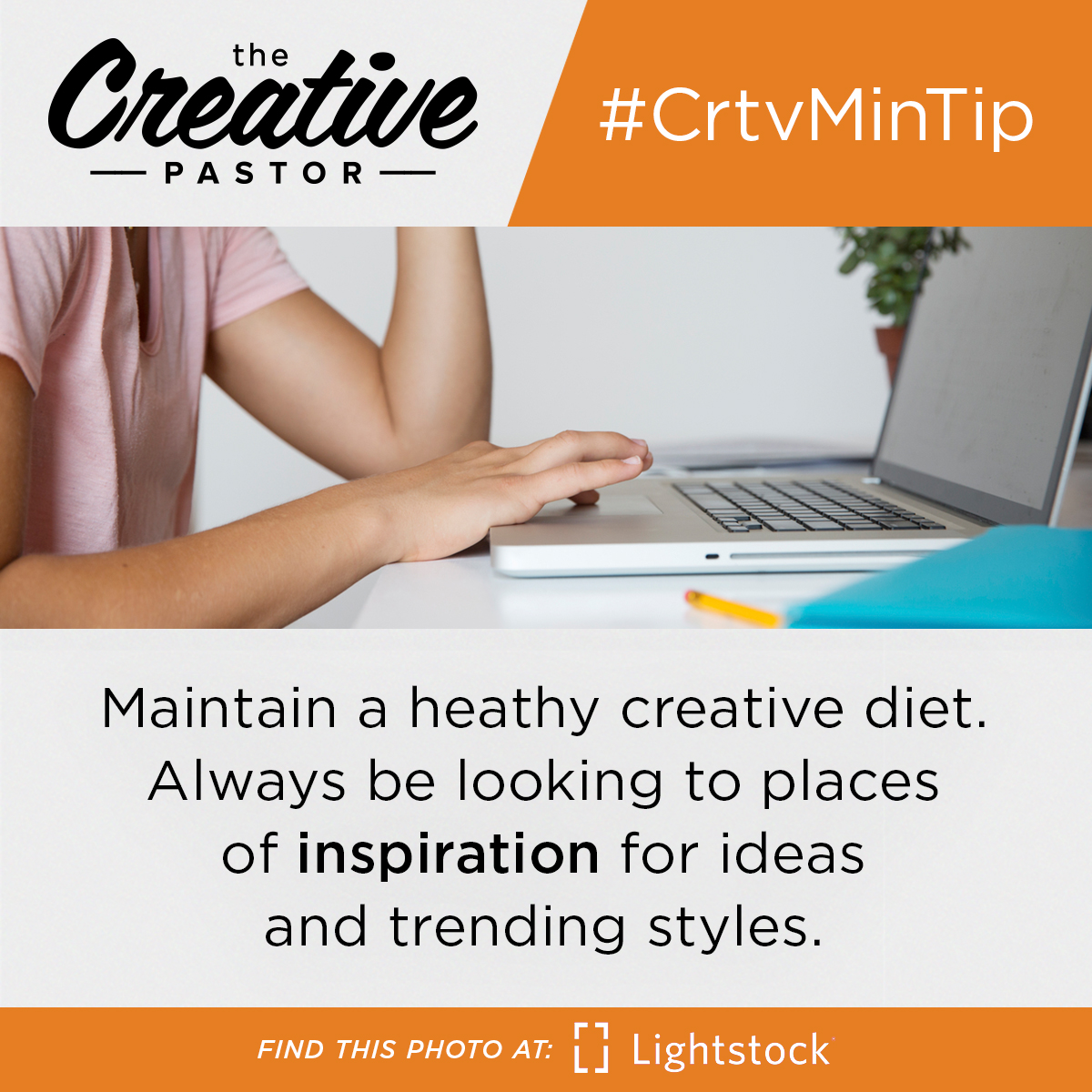 #CrtvMinTip: Maintain a heathy creative diet. Always be looking to places of inspiration for ideas and trending styles.