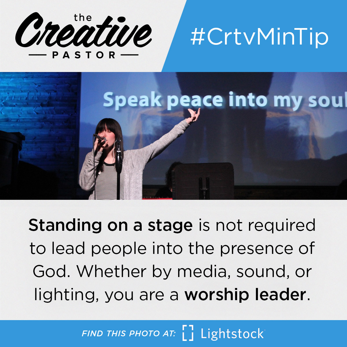 #CrtvMinTip: Standing on a stage is not required to lead people into the presence of God. Whether by media, sound, or lighting, you are a worship leader.